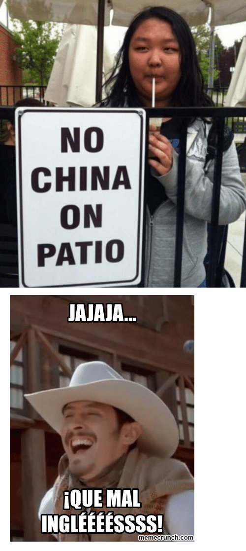 "meme: NO  CHINA  ON  PATIO <p><img alt="""" src=""http://memecrunch.com/meme/2NDI3/que-mal-ingles/image.png""/></p>"